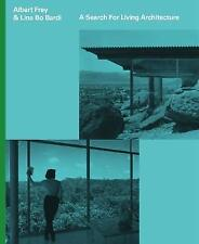 Albert Frey and Lina Bo Bardi: A Search for Living Architecture by Daniell...