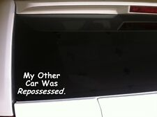 "My Other Car repossessed vinyl window sticker car decal 6"" *B33* Funny phrases"