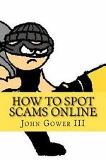 How to Spot Scams Online : First Edition by John Gower (2011, Paperback)