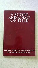 A Score and a Half of Folk: 30 Years of the Monaro Folk Music Society Inc by...
