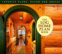 The Log Home Plan Book : Favorite Plans, Decor and Advice by Cindy Thiede and...