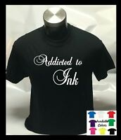 Addicted to Ink Tattoo Script  Unisex Mens Womens T shirt Tee Top T-shirt