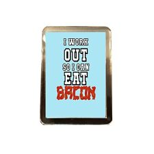 I Work Out - Novelty Fridge Magnet (EAT BACON)