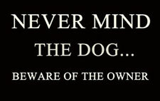 'never Mind The Dog Beware of The Owner' 25 X 16 Cm Laminated Wood Sign