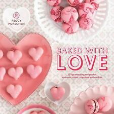 Baked with Love: 15 Lip-Smacking Recipes for Romantic Cakes, Cupcakes and Cookie