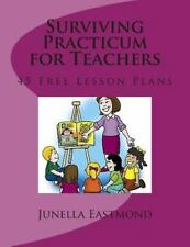 Surviving Practicum for Teachers : 45 Free Lesson Plans by Junella Eastmond...