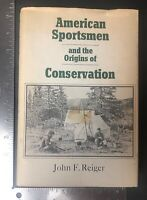 John F. Reiger Book American Sportsmen And The Origins Of Conservation Hunting