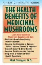 The Health Benefits Of Medicinal Mushrooms: By Mark Stengler