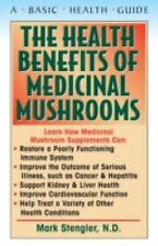 Health Benefits of Medicinal Mushrooms by Mark Stengler (2005, Paperback)