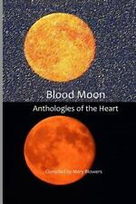 Anthologies of the Heart: Blood Moon by Mary Blowers (2015, Paperback)