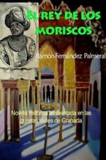 El Rey de Los Moriscos by Ramon Fernandez Palmeral (2016, Paperback)