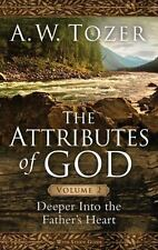 The Attributes of God Volume 2 : Deeper into the Father's Heart by A. W....