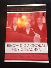 Becoming a Choral Music Teacher: A Field Experience Workbook by Madura Patrice