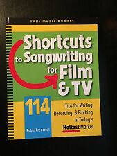 Shortcuts to Songwriting for Film & TV: 114 Tips for Writing, Recording, Pitch..