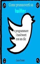 Come Promuoverti Su Twitter e Programmare I Tuoi Tweet con un Clic by Luca...