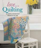 (Good)-Love...Quilting: 18 Simple Step-by-Step Projects to Sew (Paperback)-Warre