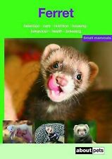 Ferret: Pet Guides: A Guide to Selection, Housing, Care, Nutrition, Behaviour, H