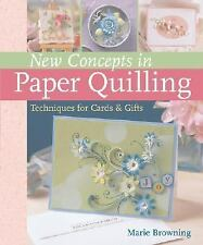 New Concepts in Paper Quilling: Techniques for Cards and Gifts by Marie Browning