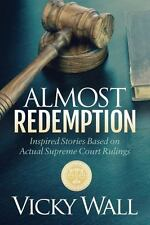 Almost Redemption : Inspired Stories Based on Actual Supreme Court Rulings by...