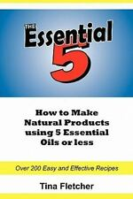 The Essential 5 : How to Make Natural Products using only 5 Essential Oils or...