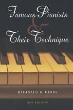 Famous Pianists and Their Technique, New Edition: By Gerig, Reginald R, Gerig...