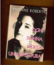 OGNI DONNA MERITA UN'AVVENTURA - YVONNE ROBERTS- CLUB EDITORI 1996