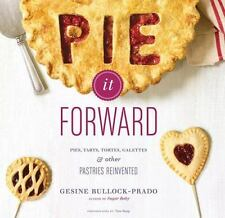 Pie It Forward : Pies, Tarts, Tortes, Galettes, and Other Pastries Reinvented...