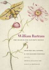 William Bartram, The Search For Nature's Design: Selected Art, Letters, And U...
