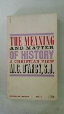 The Meaning and Matter of History: A Christian View - 1959 - by M. C. D'Arcy