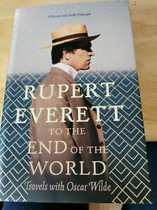 Signed Book - To the End of the World Travels with Oscar Wilde by Rupert Everett