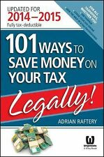 NEW 101 Ways to Save Money on Your Tax - Legally! 2014 - 2015 by Adrian Raftery