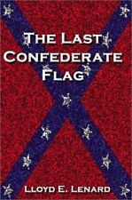 LAST CONFEDERATE FLAG By Lloyd Lenard