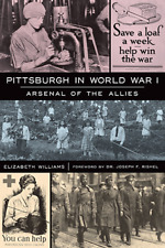Pittsburgh in World War I: Arsenal of the Allies [Military] [PA]
