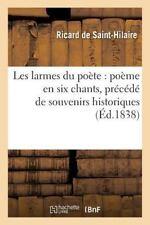 Les Larmes du Poete : Poeme en Six Chants, Precede de Souvenirs Historiques...
