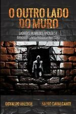 O Outro Lado Do Muro : Ladrões, Humildes, Vacilões e Bandidões Nas Prisões...