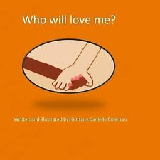 Who Will Love Me? by Brittany Coleman (2016, Paperback, Large Type)