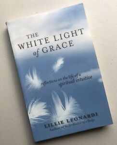 The White Light of Grace: Reflections on the Life of a Spiritual Intuitive by Li