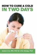 How to Cure a Cold in Two Days : You cannot kill 200 cold viruses, but you...
