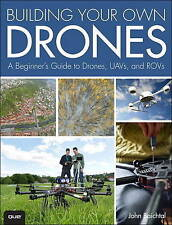 NEW Building Your Own Drones: A Beginners' Guide to Drones, UAVs, and ROVs