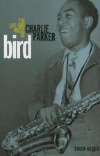 Bird: The Life and Music of Charlie Parker: By Haddix, Chuck