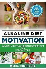 Alkaline Diet Motivation: Alkaline Lifestyle and Holistic Nutrition Tips for Mod