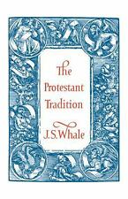 The Protestant Tradition : An Essay in Interpretation by J. S. Whale (2011,.