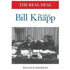 The Real Deal : The Life of Bill Knapp by William Friedricks (2013, Paperback)