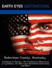 Robertson County, Kentucky : Including Its History, the Confederate Monument...