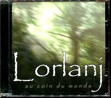 LORLANJ - AU COIN DU MONDE - CD ALBUM NEUF ET SOUS CELLO