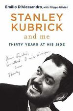 Stanley Kubrick and Me : Thirty Years at His Side by Emilio D'Alessandro...