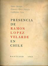 PABLO NERUDA Y OTROS PRESENCIA DE RAMON LOPEZ VELARDE EN CHILE  BOOK 1° EDITION