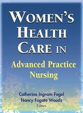 Women's Health Care in Advanced Practice Nursing by Catherine Ingram Fogel, Nan
