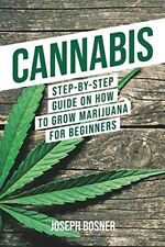 Cannabis: Step-By-Step Guide on How to Grow Marijuana for Beginners Paperback