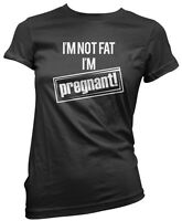 I am Not Fat I'm Pregnant - Funny Maternity Mum to Be Womens T-Shirt